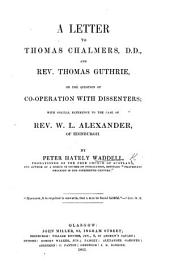 A letter to T. Chalmers, D.D., and T. Guthrie, on the question of co-operation with Dissenters; with special reference to the case of W. L. Alexander