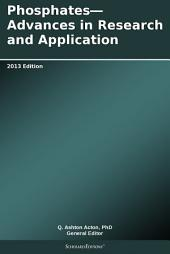Phosphates—Advances in Research and Application: 2013 Edition