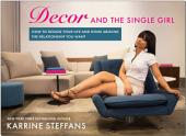 Decor and the Single Girl: How to Design Your Life Around the Relationship You Want