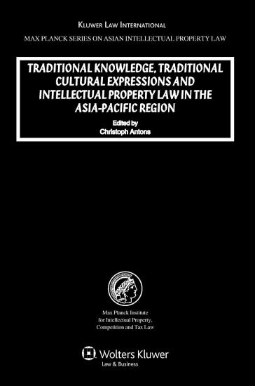 Traditional Knowledge  Traditional Cultural Expressions  and Intellectual Property Law in the Asia Pacific Region PDF