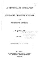 An Historical and Critical Review of the Speculative Philosophy of Europe in the Nineteenth Century: Volume 1