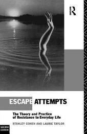 Escape Attempts: The Theory and Practice of Resistance in Everyday Life, Edition 2