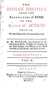 The Roman History, from the Foundation of Rome to the Battle of Actium. Translated from the French: Volume 2