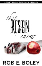 That Risen Snow: A Scary Tale of Snow White and Zombies