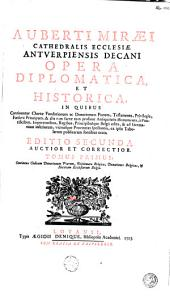 Auberti Miraei ... Opera diplomatic et historica ...: Codex donationum piarum. Diplomata belgica. Donationes belgicæ