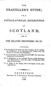 The Traveller's Guide; Or, a Topographical Description of Scotland, and of the Islands Belonging to It, Etc