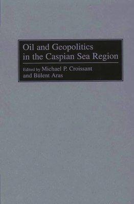 Oil and Geopolitics in the Caspian Sea Region PDF