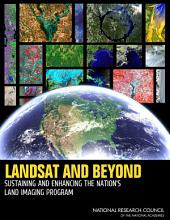 Landsat and Beyond: Sustaining and Enhancing the Nation's Land Imaging Program