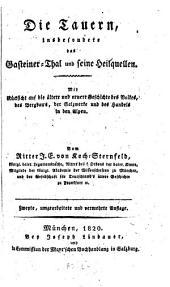 Die Tauern insbesondere das Gasteiner-Thal und seine Heilquellen: mit Rücksicht auf die ältere und neuere Geschichte des Volkes, des Bergbaues, der Salzwerke und des Handels in den Alpen