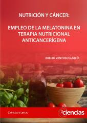 NUTRICIÓN Y CÁNCER: EMPLEO DE LA MELATONINA EN TERAPIA NUTRICIONAL ANTICANCERÍGENA