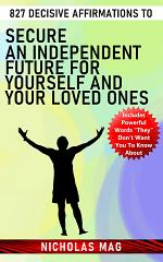 827 Decisive Affirmations to Secure an Independent Future for Yourself and Your Loved Ones