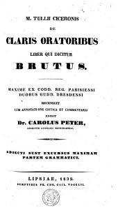 M. Tullii Ciceronis de claris oratoribus liber qui diditur Brutus: adiecti sunt excursus maximam partem grammatici