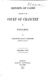 Reports of Cases Adjudged in the Court of Chancery of Upper Canada: Volume 17