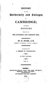 History of the University and Colleges of Cambridge: Including Notices Relating to the Founders and Eminent Men : in Two Volumes, Volume 1