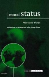 Moral Status : Obligations to Persons and Other Living Things: Obligations to Persons and Other Living Things