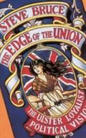 The Edge of the Union : The Ulster Loyalist Political Vision: The Ulster Loyalist Political Vision