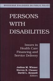 Persons with Disabilities: Issues in Health Care Financing and Service Delivery