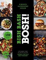 Bish Bash Bosh  einfach     aufregend     vegan     Der Sunday Times  1 Bestseller PDF