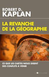 La Revanche de la géographie: Ce que les cartes nous disent des conflits à venir