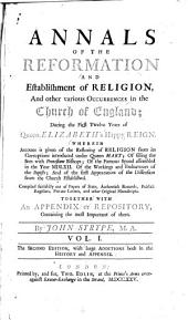 Annals of the Reformation and Establishment of Religion, and Other Various Occurrences in the Church of England, During the First Twelve Years of Queen Elizabeth's Happy Reign ...