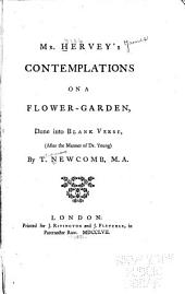 Mr. Hervey's contemplations on a flower-garden: done in blank verse, after the manner of Dr. Young