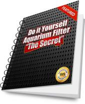 Do it Yourself Aquarium Filter: The Secret to a Maintenance-free Aquarium!: The Secret