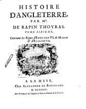 Histoire d'Angleterre: Contenant les regnes d'Edouard VI., de Marie, & d'Elisabeth, Volume6