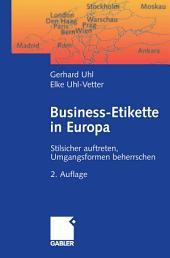 Business-Etikette in Europa: Stilsicher auftreten, Umgangsformen beherrschen, Ausgabe 2