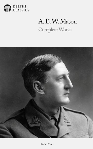 Delphi Complete Works of A. E. W. Mason (Illustrated)