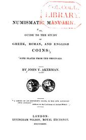 A Numismatic Manual: Or, Guide to the Study of Greek, Roman, and English Coins: with Plates from the Originals