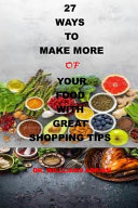 27 Ways to Make More of Your Food with Great Shopping Tips