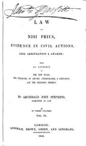 The Law of Nisi Prius, Evidence in Civil Actions, and Arbitration & Awards: With an Appendix of the New Rules, the Statutes of Set-off, Interpleader & Limitation, and the Decisions Thereon, Volume 3