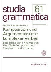 Komposition und Argumentstruktur komplexer Verben: Eine lexikalische Analyse von Verb-Verb-Komposita und Serialverbkonstruktionen