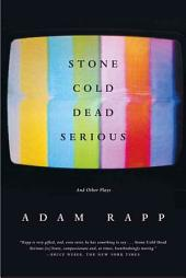 Stone Cold Dead Serious: And Other Plays