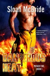 DANGEROUS HEAT: Book 1 - Men of Fire Trilogy