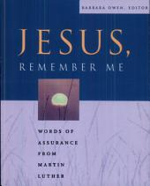 Jesus, Remember Me: Words of Assurance from Martin Luther