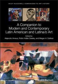 A Companion to Modern and Contemporary Latin American and Latina o Art PDF