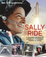 Sally Ride  A Photobiography of America s Pioneering Woman in Space PDF