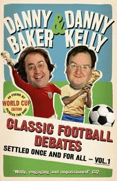 Classic Football Debates Settled Once and For All: Volume 1