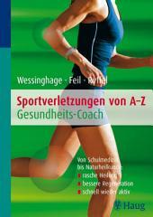 Sportverletzungen von A - Z: Gesundheitscoach: Von Schulmedizin bis Naturheilkunde: rasche Heilung - bessere Regeneration