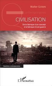 Civilisation: De la fabrique d'un concept à la fabrique d'une guerre