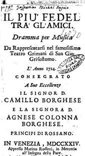 Il Piu' fedel tra' gl'amici. Dramma per musica da rappresentarsi nel famosissimo teatro Grimani di San Gio. Grisostomo. L'anno 1724. Consegrato a sue eccellenze il signor d. Camillo Borghese e la signora d. Agnese Colonna Borghese. Principi di Rossano