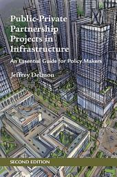 Public-Private Partnership Projects in Infrastructure: An Essential Guide for Policy Makers, Edition 2