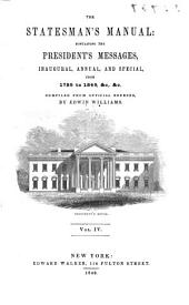 The Statesman's Manual: The Addresses and Messages of the Presidents of the United States, Inaugural, Annual, and Special, from 1789 to 1854, Volume 4