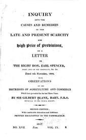 Inquiry Into the Causes and Remedies of the Late and Present Scarcity and High Price of Provisions: In a Letter to the Right Hon. Earl Spencer, ... , Dated 8th November, 1800, with Observations on the Distresses of Agriculture and Commerce which Have Prevailed for the Last Three Years