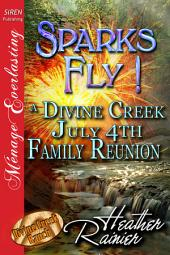 Sparks Fly! A Divine Creek July 4th Family Reunion [Divine Creek Ranch 11]