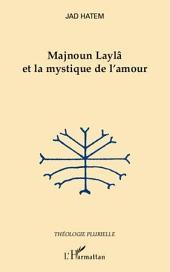 Majnoun Laylâ et la mystique de l'amour
