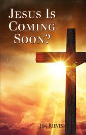Jesus Is Coming Soon?