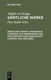 Romane in 8 Bänden. Die Verirrungen des Philosophen oder Geschichte Ludwigs von Seelberg