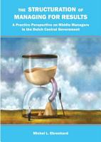 The Structuration of Managing for Results   A Practice Perspective on Middle Managers in the Dutch Central Government PDF